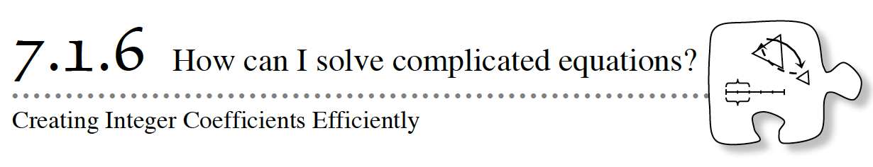 Core Connections, Course 2, Lesson 7.1.6. Creating Integer Coefficients Efficiently. How can I solve complicated equations?